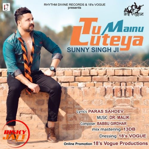 Download Tu Mainu Luteya Sunny Singh Ji mp3 song, Tu Mainu Luteya Sunny Singh Ji full album download