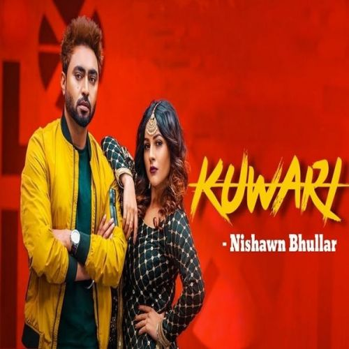 Download Kuwari Nishawn Bhullar mp3 song, Kuwari Nishawn Bhullar full album download