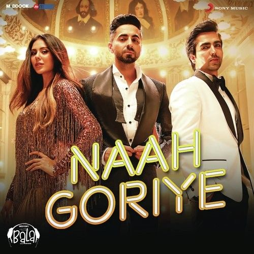 Download Naah Goriye (Bala) Harrdy Sandhu, Swasti Mehul mp3 song, Naah Goriye (Bala) Harrdy Sandhu, Swasti Mehul full album download