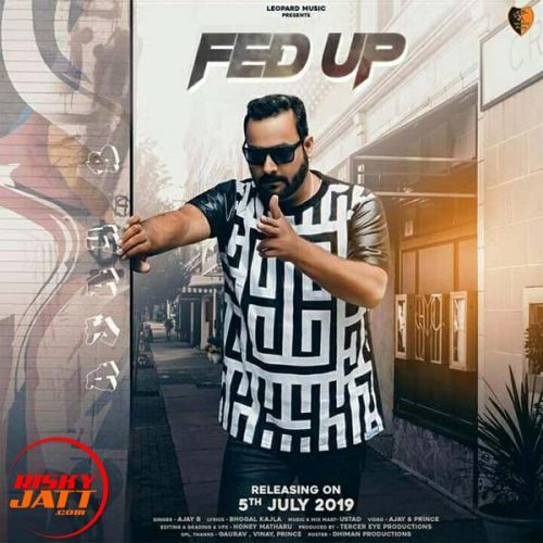 Download Fed Up Ajay B mp3 song, Fed Up Ajay B full album download