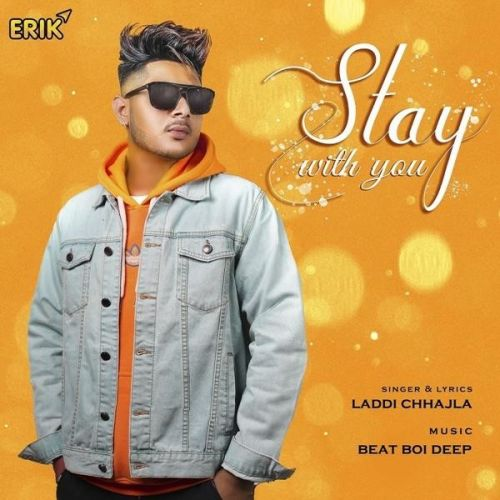 Download Stay With You Laddi Chhajla mp3 song, Stay With You Laddi Chhajla full album download
