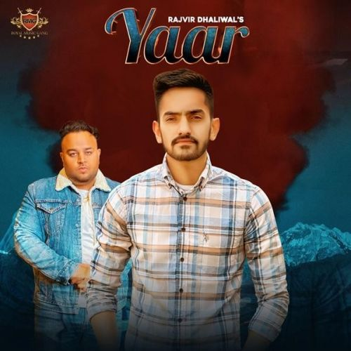 Download Yaar Rajvir Dhaliwal mp3 song, Yaar Rajvir Dhaliwal full album download