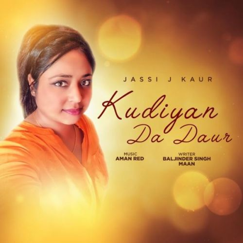 Download Kudiyan Da Daur Jassi J Kaur mp3 song, Kudiyan Da Daur Jassi J Kaur full album download