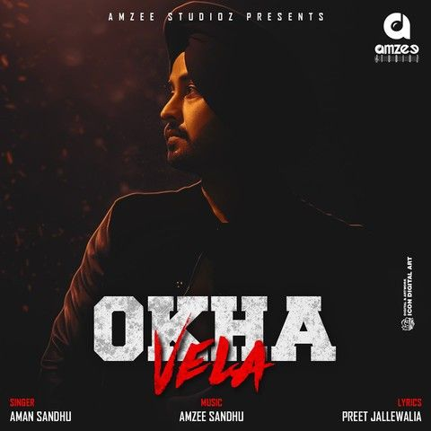 Download Okha Vela Aman Sandhu, Amzee Sandhu mp3 song, Okha Vela Aman Sandhu, Amzee Sandhu full album download