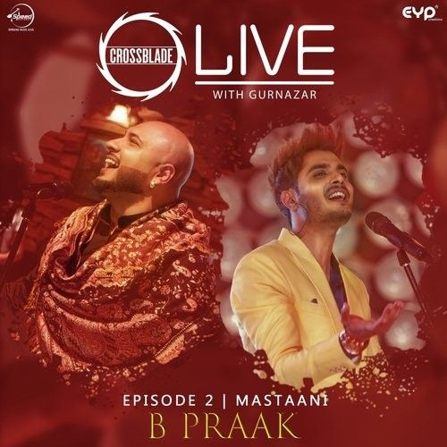Download Mastaani (Crossblade Live With Gurnazar) B Praak mp3 song, Mastaani (Crossblade Live With Gurnazar) B Praak full album download