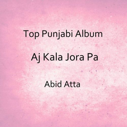 Download Naam Jakho Mola Abid Atta mp3 song, Aj Kala Jora Pa Abid Atta full album download