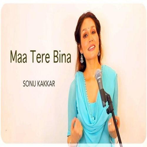 Download Maa Tere Bina Sonu Kakkar mp3 song, Maa Tere Bina Sonu Kakkar full album download