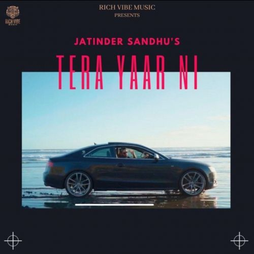 Download Tera Yaar Ni Jatinder Sandhu mp3 song, Tera Yaar Ni Jatinder Sandhu full album download