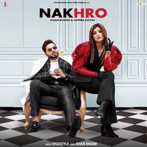 Download Nakhro Khan Bhaini, Shipra Goyal mp3 song, Nakhro Khan Bhaini, Shipra Goyal full album download