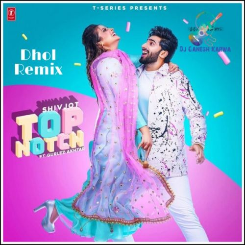 Download Top Notch Dhol Remix Shivjot, Girlez Akhtar mp3 song, Top Notch Dhol Remix Shivjot, Girlez Akhtar full album download