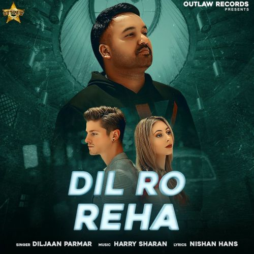 Download Dil Ro Reha Diljaan Parmar mp3 song, Dil Ro Reha Diljaan Parmar full album download