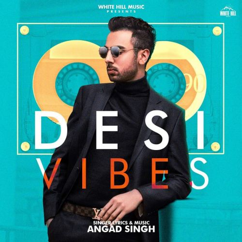 Download Desi Vibes Angad Singh mp3 song