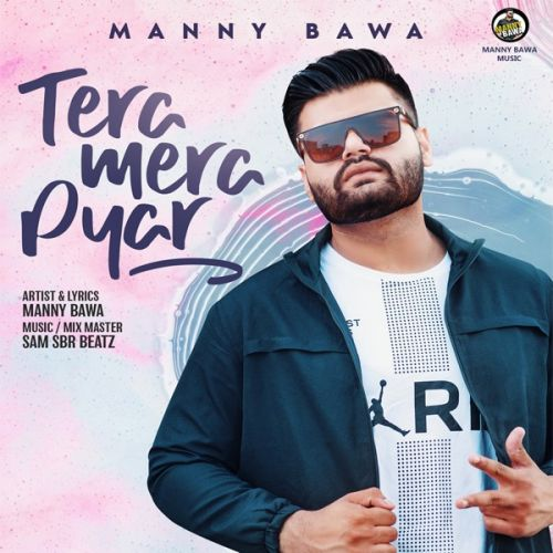 Download Tera Mera Pyar Manny Bawa mp3 song, Tera Mera Pyar Manny Bawa full album download