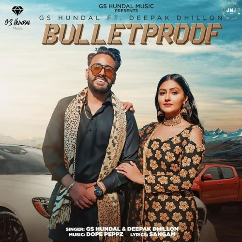 Download Bulletproof GS Hundal, Deepak Dhillon mp3 song, Bulletproof GS Hundal, Deepak Dhillon full album download