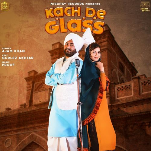 Download Kach De Glass Gurlez Akhtar, Ajam Khan mp3 song, Kach De Glass Gurlez Akhtar, Ajam Khan full album download