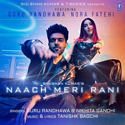 Download Naach Meri Rani Guru Randhawa, Nikhita Gandhi mp3 song, Naach Meri Rani Guru Randhawa, Nikhita Gandhi full album download