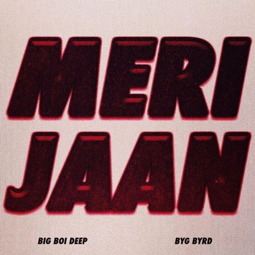 Download Meri Jaan Big Boi Deep mp3 song, Meri Jaan Big Boi Deep full album download
