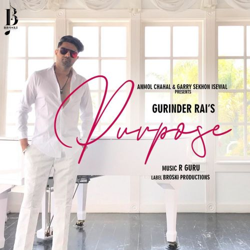 Download Purpose Gurinder Rai mp3 song, Purpose Gurinder Rai full album download
