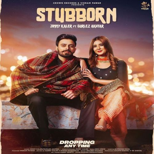 Download Stubborn Gurlez Akhtar, Jimmy Kaler mp3 song, Stubborn Gurlez Akhtar, Jimmy Kaler full album download