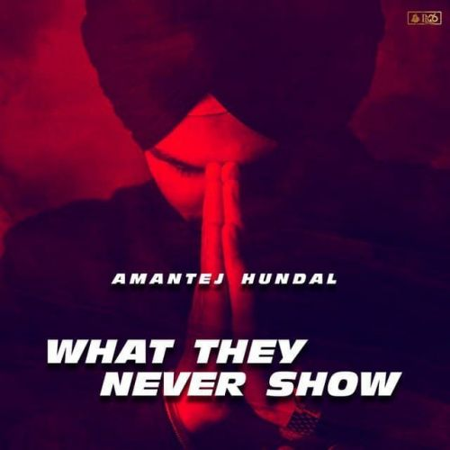 Download What They Never Show Amantej Hundal mp3 song, What They Never Show Amantej Hundal full album download